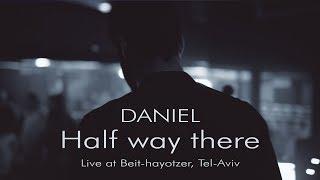 Daniel - Half way there (Live Beit-Hayotzer TLV)