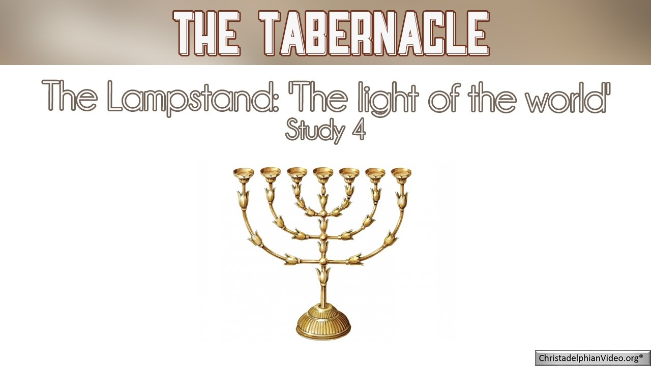 The Lampstand: 'The light of the world' The Tabernacle Study Part ...