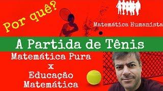 A Partida de Tênis - Matemática Pura versus Educação Matemática: por quê?