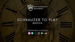 Schanuzer To Play - Mistica (Disponible 13.03.2020)