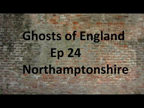 Ghosts of England Ep 24 - Northamptonshire
