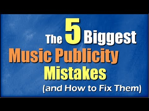 The 5 Biggest Music Publicity Mistakes - Bob Baker