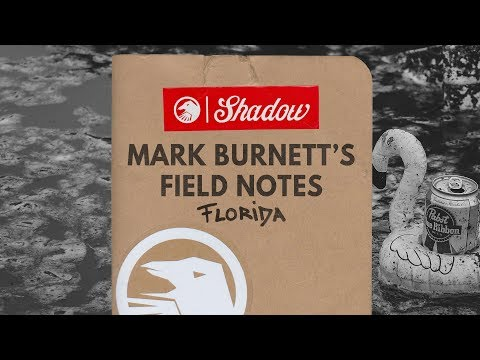 Mark Burnett's Field Notes: Florida