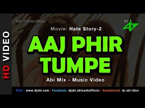 Aaj Phir Tumpe Remix   Hate Story 2   DJ Abi   Arijit Singh   HD Video
