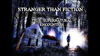 Unexplained, Unknown Supernatural   Truth Stranger Than Fiction