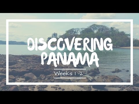 Discovering Panama Weeks 1-2   Travel Vlog