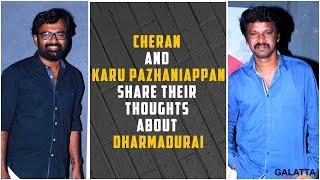 Cheran and Karu Pazhaniappan Share Their Thoughts On DharmaDurai Premiere