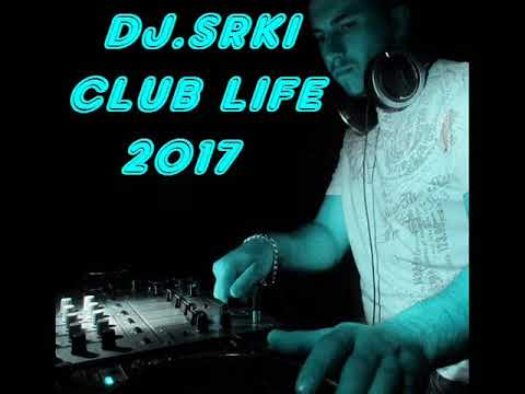 DJ.Srki Club Life 2017 (Episode 014)