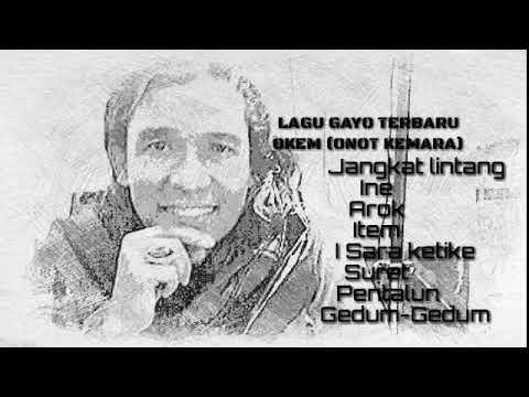 lagu gayo OKEM (onot kemara) 2018 part 1