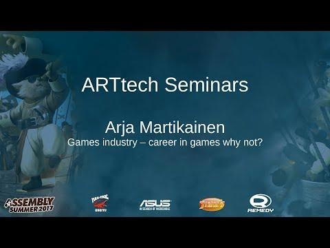 ARTtech Seminar: Arja Martikainen - Games industry – career in games why not?
