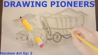 Mormon Art Ep.2 - Drawing Covered Wagon & Oxen