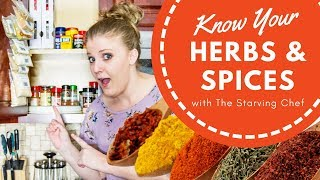 Know Your: Herbs & Spices | The Starving Chef | KNOW YOUR FOOD