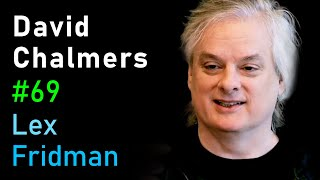 David Chalmers: The Hard Problem of Consciousness | Lex Fridman Podcast #69