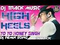 Dj Track Music 2018 || High Heels || Yo Yo Honey Singh || High Heels || New Official Dj Song 2018