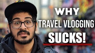 Why Travel Vlogging SUCKS! - Problems with Youtube Travel Channels
