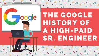 The Google History of a High-Paid Sr. Engineer