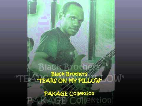 Black Brothers - TEARS ON MY PILLOW (pkg).wmv