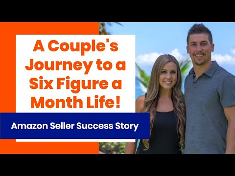 A Couple's Journey To A Six Figure A Month Life On Amazon - Success Story Amazon Seller Case Study