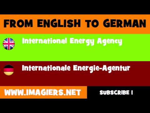 FROM ENGLISH TO GERMAN = International Energy Agency