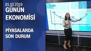 Piyasalarda son durum Günün Ekonomisi 01 10 2019 Salı