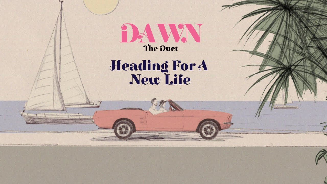 DAWN - The Duet - HEADING FOR A NEW LIFE (Official Lyrics Video)