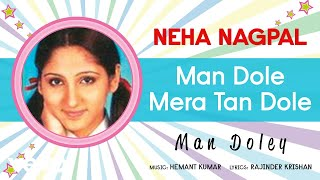 Man Dole Mera Tan Dole - Man Doley | Neha Nagpal | Official Song Audio