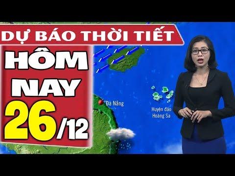 Dự báo thời tiết hôm nay mới nhất ngày 26/12 | Gió mùa đông bắc | Dự báo thời tiết 3 ngày tới