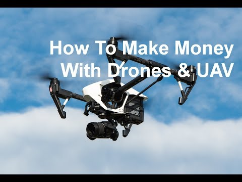How To Make Money With Drones & UAV: Become a commercial drone pilot, start a drone business