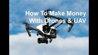 How To Make Money With Drones. Drone Pilots, Drone businesses