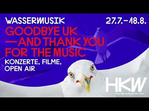Wassermusik 2018:  Goodbye UK - and Thank you for the Music | Trailer
