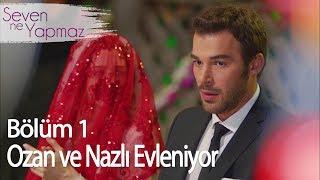 Nazlı ve Ozan Evleniyor - Seven Ne Yapmaz 1. Bölüm