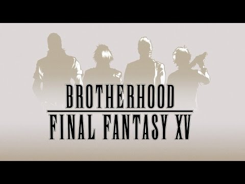Brotherhood Trailer - Final Fantasy XV