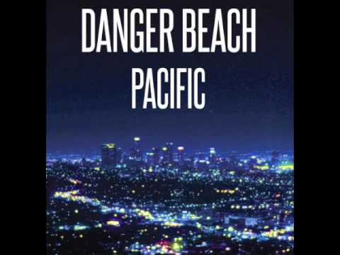 Danger Beach- Pacific (Full Album)