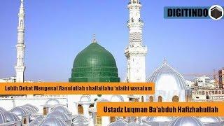 Video Mengenal Lebih Dekat Rasulullah shallallahu 'alaihi wasalam   Ustadz Luqman Ba'abduh download MP3, 3GP, MP4, WEBM, AVI, FLV Oktober 2017