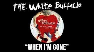 """THE WHITE BUFFALO - """"When I'm Gone"""" (Official Audio)"""