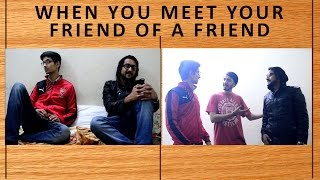 When you meet your friend of a friend