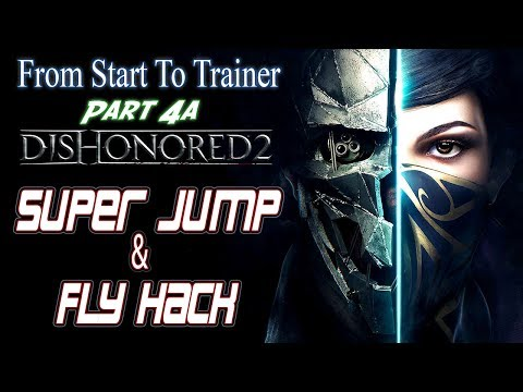 Dishonored 2: Super Jump and Fly Hack | Part 4a Start To Tra