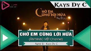 Chờ Em Cùng Lời Hứa - Kays Dy C 「Video Lyrics」