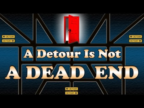 A Detour Is Not A Dead End