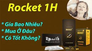 Rocket 1H Mua Ở Đâu? Gía Bao Nhiêu? Tác Dụng Trong Bao Lâu?