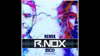 Zedd   I Want You To Know ft  Selena Gomez R Nox Remix