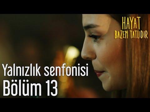 Hayat Bazen Tatlıdır 13. Bölüm - Zeynep'ten Yalnızlık Senfonisi