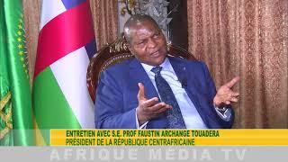 ENTRETIEN EXCLUSIF AVEC LE PRESIDENT DE LA REPUBLIQUE CENTRAFRICAINE PROF FAUSTIN ARCHANGE TOUADERA