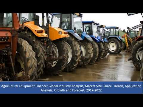 Agricultural Equipment Finance Market Size, Share, Trends, Growth and Forecast, 2017-2022