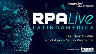 Webinar: RPA Live Latinoamérica, Caso de éxito RPA Produbanco - InnovaSys 2021/05/06