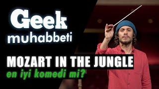 Geek Muhabbeti - Mozart In The Jungle Diye Bir Dizi Varmış