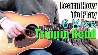Trippie Redd 6 Kiss Guitar Lesson, Chords, and Tutorial (Juice WRLD, YNW Melly)