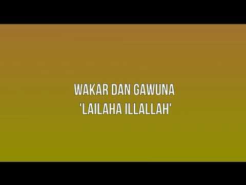 Download WAKAR DAN GAWUNA 'LAILAHAILLALAH'