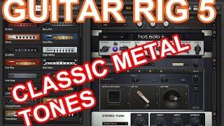 GUITAR RIG 5 - 5 PRESETS FOR CLASSIC ROCK/METAL TONES + LINKS