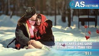 ► Two Hearts One Love - 2 Trái Tim 1 Tình Yêu ║ 911 ║ Vietsub
